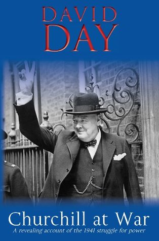 Churchill at War: A revealing account of the 1941 struggle for power  by  David Day