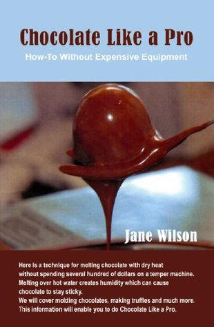 Chocolate Like a Pro:How-To without expensive equipment  by  Jane Wilson