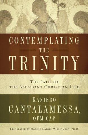 Contemplating the Trinity: The Path to the Abundant Christian Life  by  Raniero Cantalamessa