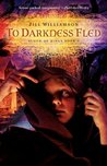 To Darkness Fled (Blood of Kings, #2)