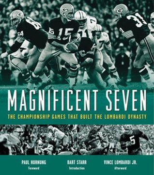 Magnificent Seven: The Championship Games That Built the Lombardi Dynasty Bud Lea