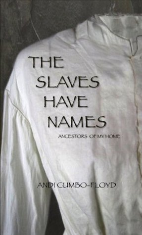 The Slaves Have Names: Ancestors Of My Home Andi Cumbo-Floyd