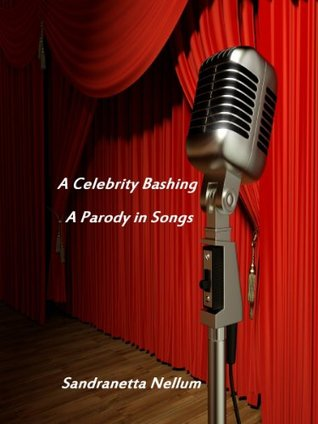 A Celebrity Bashing: A Parody in Songs Sandranetta Nellum