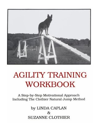 Agility Training Workbook: A Step-by-step Motivational Approach  by  Suzan Clothier