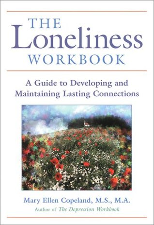 The Loneliness Workbook: A Guide to Developing and Maintaining Lasting Connections Mary Ellen Copeland