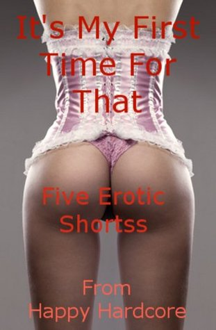 Its My First Time for That: Five Sexual First Erotica Stories  by  Morghan Rhees