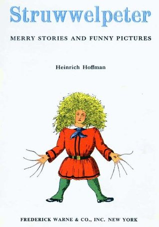 STRUWWELPETER : MERRY STORIES AND FUNNY PICTURES Heinrich Hoffmann