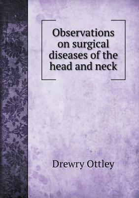 Observations on Surgical Diseases of the Head and Neck  by  Drewry Ottley