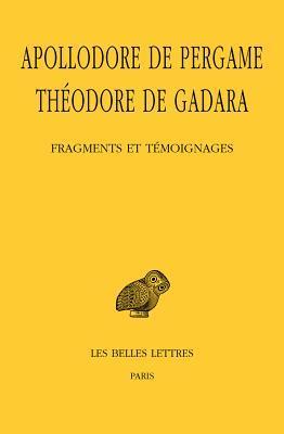 Apollodore de Pergame, Theodore de Gadara, Fragments Et Temoignages  by  Frederique Woerther