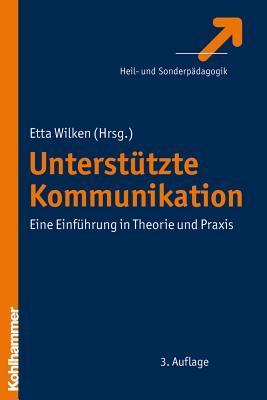 Unterstutzte Kommunikation: Eine Einfuhrung in Theorie Und Praxis Etta Wilken