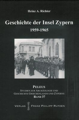 Geschichte der Insel Zypern, 1959-1965 Heinz A. Richter