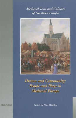 Drama and Community: People and Plays in Medieval Europe (Tcne 1)  by  Alan Hindley