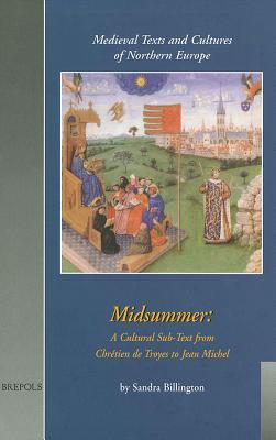 Midsummer: A Cultural Sub-Text from Chretien de Troyes to Jean Michel  by  Sandra Billington