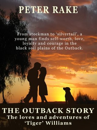 The Outback Story - The Loves and Adventures of Tiger Williams Peter Rake