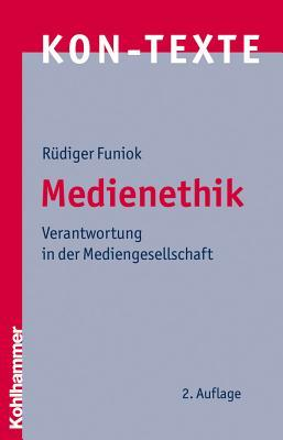 Medienethik: Verantwortung in Der Mediengesellschaft  by  Rudiger Funiok
