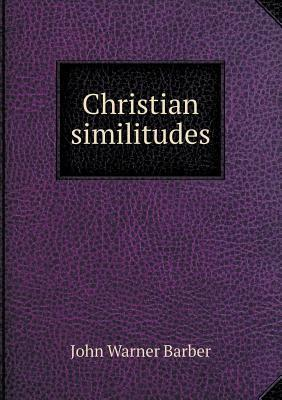 Christian Similitudes John Warner Barber