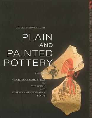 Plain and Painted Pottery: The Rise of Late Neolithic Ceramic Styles on the Syrian and Northern Mesopotamian Plains  by  O. Nieuwenhuyse
