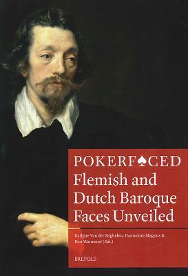 Pokerfaced: Flemish and Dutch Baroque Faces Unveiled  by  Katlijne Van der Stighelen