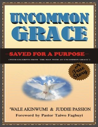 Uncommon Grace: Saved For A Purpose (Uncommon Grace Series)  by  Juddie Passion