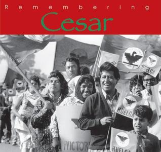 Remembering Cesar: The Legacy of Cesar Chavez  by  Ann McGregor