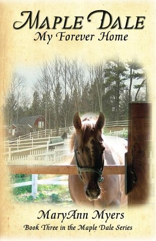 Maple Dale ~ My Forever Home (Maple Dale Series) Maryann Myers