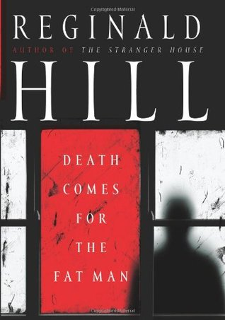 Death Comes for the Fat Man (Dalziel & Pascoe #20)  by Reginald Hill />