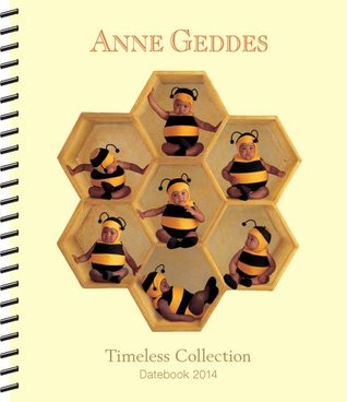 Anne Geddes 2014 Weekly Planner: Timeless Collection  by  Anne Geddes