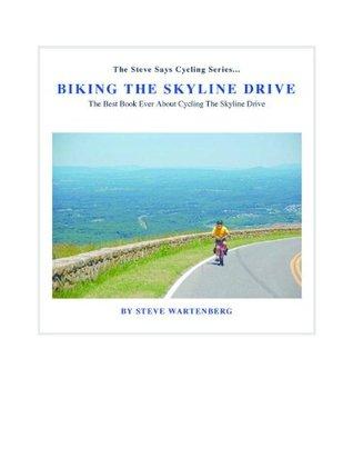 Biking the Skyline Drive (The Steve Says Cycling Series)  by  Steve Wartenberg