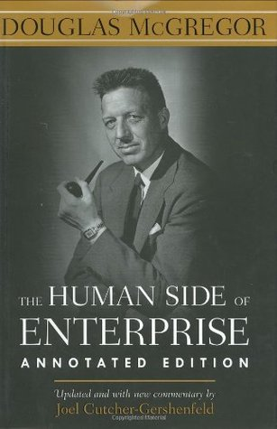 a literary analysis of the human side of enterprise by douglas mcgregor The human side of enterprise, annotated edition (anglais) relié – 1 janvier  2006  so began douglas mcgregor in this 1960 management classic  is to  rethink and consider not reinventing the wheel - this book is the book on the  theme.