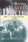 The Band Played Dixie: Race and the Liberal Conscience at Ole Miss