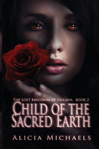 Student Review: Child of the Sacred Earth (The Lost Kingdom of Fallada #2) by Alicia Michaels