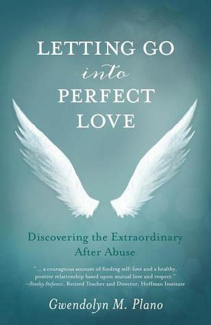 Letting Go into Perfect Love by Gwendolyn M. Plano