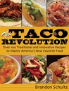 The Taco Bible: Over 100 Delicious Recipes for Stuffings, Seasonings, Sauces, Shells, and Sides!