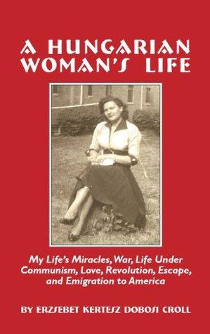 A Hungarian Womans Life  by  Erzsebet Kertesz Dobosi Croll