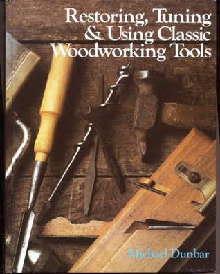 Restoring, Tuning and Using Classic Woodworking Tools Michael Dunbar