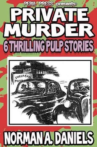 Private Murder: 6 Thrilling Pulp Stories [Illustrated] Norman A. Daniels