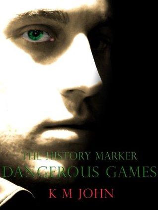 The History Marker - Dangerous Games K.M. John