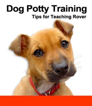 DOG POTTY-TRAINING RESCUE - Learn How To Do It Right James Louis