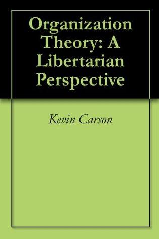 Organization Theory: A Libertarian Perspective Kevin  Carson