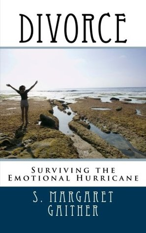 Divorce: Surviving the Emotional Hurricane S. Margaret Gaither