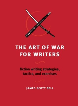Book Review: James Scott Bell's The Art of War for Writers: Fiction Writing Strategies, Tactics, and Exercises