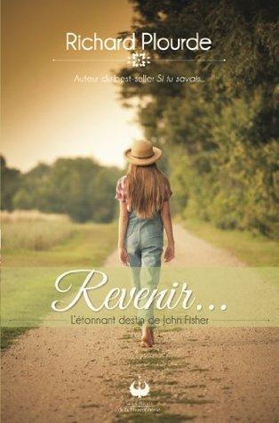 Revenir... - Létonnant destin de John Fisher  by  Richard Plourde