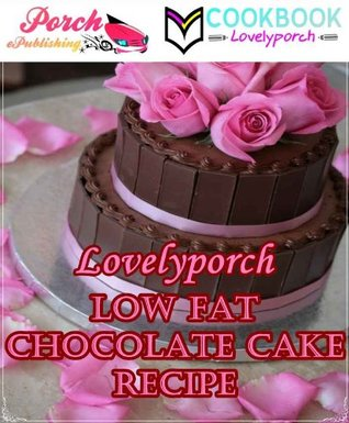 Lovelyporch Low Fat Chocolate Cake Recipe - Quick & Easy Step-By-Step for Valentines Day Lovelyporch