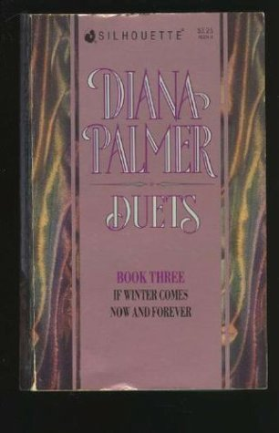 Diana Palmer Duets, #3: If Winter Comes / Now and Forever  by  Diana Palmer