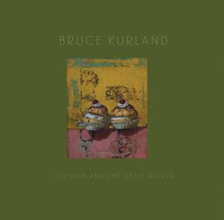 Bruce Kurland: Illusion and the Little World  by  Lisa Jarnot