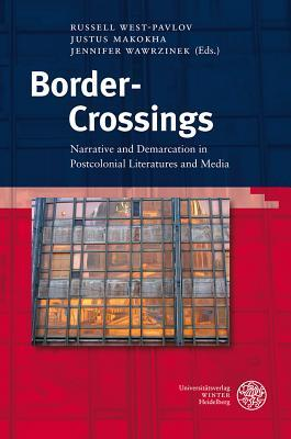 Border-Crossings: Narrative and Demarcation in Postcolonial Literatures and Media  by  Justus Makokha