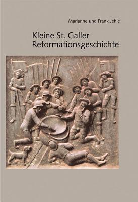 Kleine St. Galler Reformationsgeschichte  by  Frank Jehle