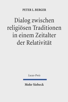 Dialog Zwischen Religiosen Traditionen in Einem Zeitalter Der Relativitat  by  Peter L. Berger