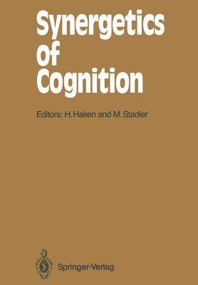 Synergetics of Cognition: Proceedings of the International Symposium at Schloss Elmau, Bavaria, June 4 8, 1989 Hermann Haken