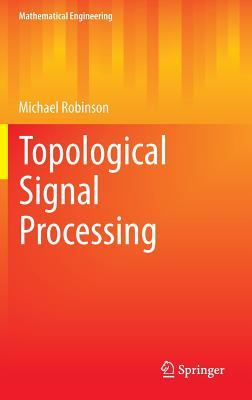 Topological Signal Processing Michael Robinson
